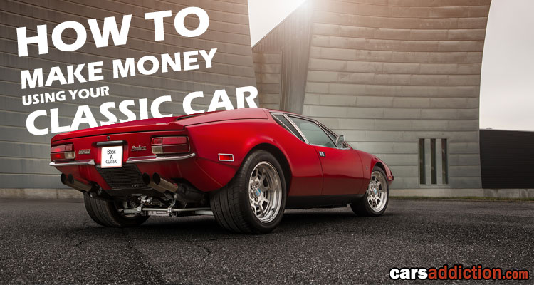 How to make money using your Classic Car